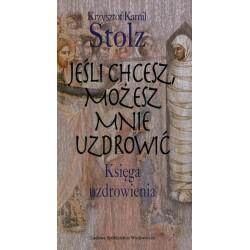 Jeśli chcesz, możesz mnie uzdrowić - Krzysztof Kamil Stolz